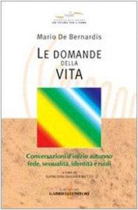 Copertina di 'Le domande della vita. Conversazioni d'inizio autunno: fede, sessualità, identità e ruoli'