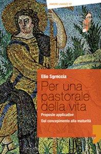 Copertina di 'Per una pastorale della vita: proposte applicative'