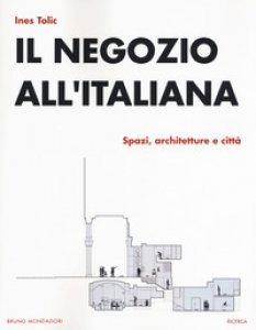 Copertina di 'Il negozio all'italiana. Spazi, architetture e città'