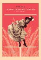 La ragazza del Moulin Rouge. Le mie memorie - Avril Jane