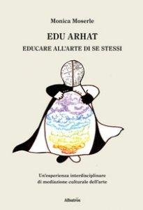 Copertina di 'Edu arhat. Educare all'arte di se stessi'