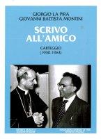Scrivo all'amico. Carteggio 1930-1963 - Giorgio La Pira, Paolo VI