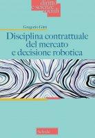 Disciplina contrattuale del mercato e decisione robotica. - Gregorio Gitti