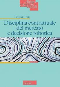 Copertina di 'Disciplina contrattuale del mercato e decisione robotica.'
