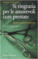 Si ringrazia per le amorevoli cure prestate. Medici, malattie, malesseri - Lorenzetto Stefano