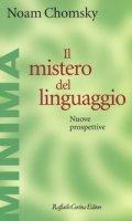Il mistero del linguaggio. Nuove prospettive - Chomsky Noam