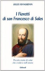 Copertina di 'I fioretti di San Francesco di Sales. Piccola storia di colui che credeva nell'amore'