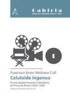 Celuloide ingenuo. El cine español durante la dictadura de Primo de Rivera (1923-1930) - Medrano Javier