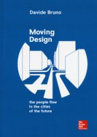 Moving design. The people flow in the cities of the future - Bruno Davide