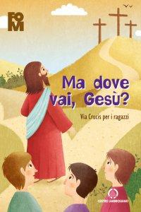 Copertina di 'Ma dove vai Gesù?'