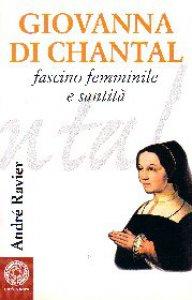 Copertina di 'Giovanna di Chantal. Fascino femminile e santità'