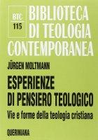 Esperienze di pensiero teologico. Vie e forme della teologia cristiana (BTC 115) - Moltmann Jürgen
