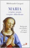 Maria, vergine orante, vergine obbediente - Gregori Ildebrando