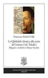 Copertina di 'La Qabbalah ebraica alla corte di Cosimo I de' Medici. Allegorie e simboli in Palazzo Vecchio'