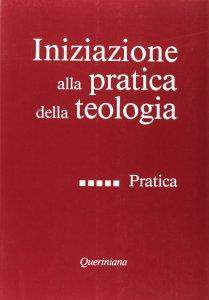 Copertina di 'Iniziazione alla pratica della teologia [vol_5] / Pratica'