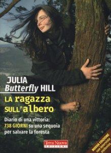 Copertina di 'La ragazza sull'albero. Diario di una vittoria: 738 giorni su una sequoia per salvare la foresta'