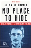 No place to hide. Edward Snowden e la sorveglianza di massa - Greenwald Glenn