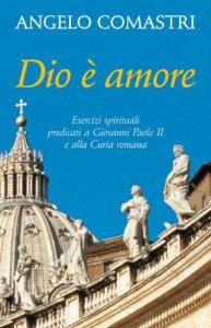 Copertina di 'Dio è amore. Esercizi spirituali predicati a Giovanni Paolo II e alla curia romana'