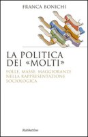 La politica dei molti - Bonichi Franca