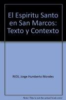 Espiritu Santo en san Marcos. Texto y contexto (El) - Morales Rios Jorge H.
