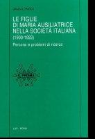 Le figlie di Maria Ausiliatrice nella società italiana (1900-1922) - Loparco Grazia