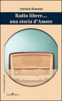 Radio libere... Una storia d'amore - Romano Antonio