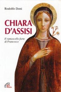 Copertina di 'Chiara d'Assisi. Il ramoscello forte di Francesco'