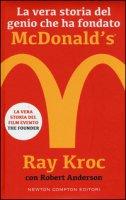 La vera storia del genio che ha fondato McDonald's® - Kroc Ray, Anderson Robert