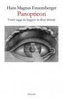 Panopticon. Venti saggi da leggere in dieci minuti - Enzensberger Hans Magnus