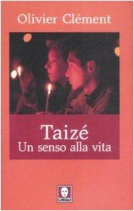 Copertina di 'Taizé. Un senso alla vita'
