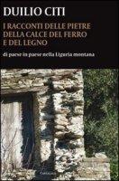 I racconti delle pietre, della calce, del ferro e del legno - Duilio Citi