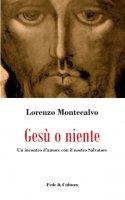 Gesù o niente - Montecalvo Lorenzo