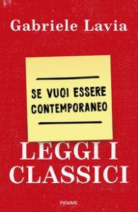 Copertina di 'Se vuoi essere contemporaneo leggi i classici'
