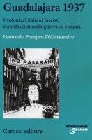 Guadalajara 1937. I volontari italiani fascisti e antifascisti nella guerra di Spagna - D'Alessandro Leonardo Pompeo