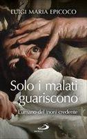 Solo i malati guariscono - Luigi M. Epicoco