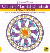 Chakra, mandala, simboli. Medita e colora. Con le forme delle tradizioni di tutto il mondo - Walter Johannes
