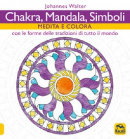 Copertina di 'Chakra, mandala, simboli. Medita e colora. Con le forme delle tradizioni di tutto il mondo'