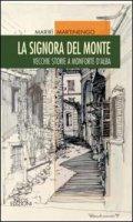 La signora del monte. Vecchie storie a Monforte d'Alaba - Martinengo Marirì