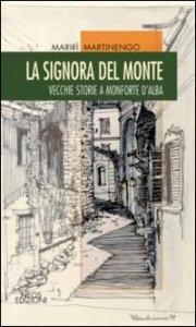 Copertina di 'La signora del monte. Vecchie storie a Monforte d'Alaba'