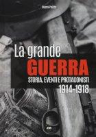La grande guerra. Storia, eventi e protagonisti (1914-1918) - Palitta Gianni
