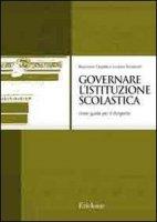Governare l'istituzione scolastica. Linee guida per il dirigente - Capaldo Nunziante, Rondanini Luciano