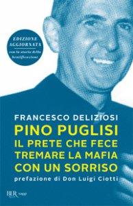 Copertina di 'Pino Puglisi, il prete che fece tremare la mafia con un sorriso. Ediz. ampliata'
