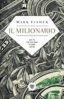 Il milionario. Chi fa ciò che ama è come un re - Fisher Mark