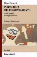 Psicologia dell'orientamento. Ambiti teorici e campi applicativi - Petruccelli Filippo