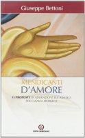 Mendicanti d'amore. 13 proposte di adorazione eucaristica per l'anno liturgico - Bettoni Giuseppe