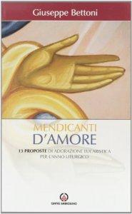 Copertina di 'Mendicanti d'amore. 13 proposte di adorazione eucaristica per l'anno liturgico'