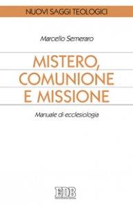 Copertina di 'Mistero, comunione e missione. Manuale di ecclesiologia'