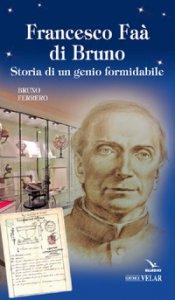 Copertina di 'Francesco Faà di Bruno. Storia di un genio formidabile'