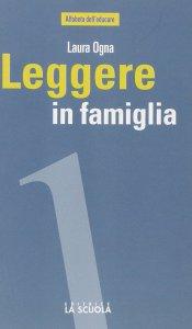 Copertina di 'Leggere in famiglia. Coltivare, sostenere e condividere una passione'
