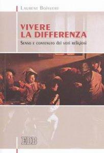 Copertina di 'Vivere la differenza. Senso e contenuto dei voti religiosi'